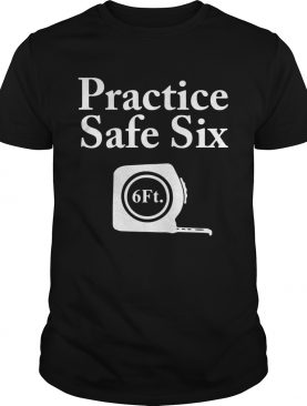 Practice Safe Six Feet shirt