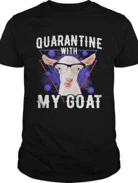 Quarantine with my goat covid19 shirt