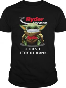 Ryder Ever Better Baby Yoda I Cant Stay Home shirt