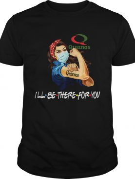 Strong Woman Quiznos Ill Be There For You shirt
