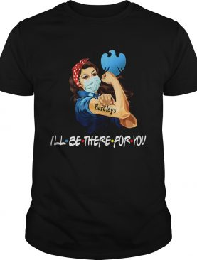 Strong Woman Tattoos Barclays Ill Be There For You Covid19 shirt