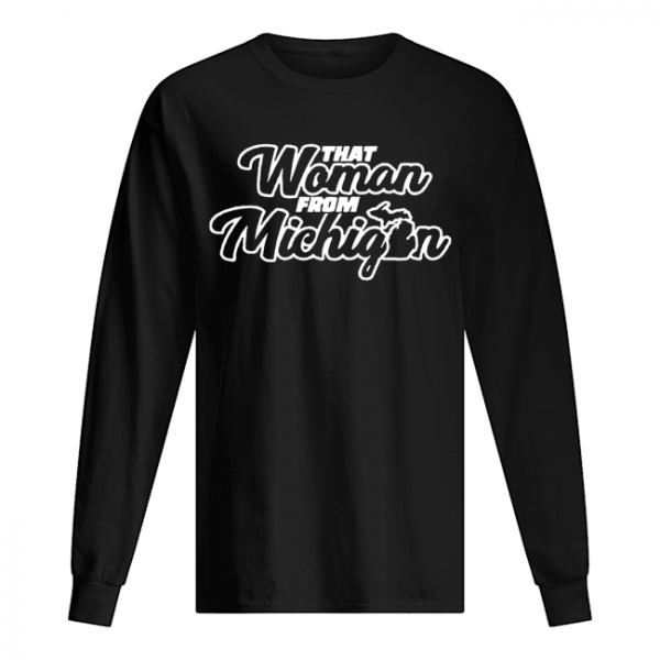 That Woman From Michigan  Long Sleeved T-shirt
