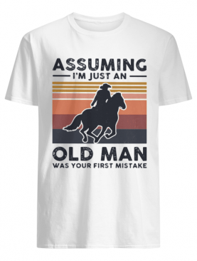 Assuming I'm just an old man was your first mistake horse vintage shirt