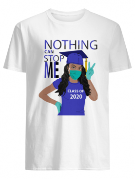Black girl graduating nothing can stop me class of 2020 mask covid-19 shirt