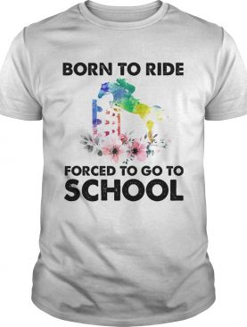Born to ride forced to go to school horse flower shirt