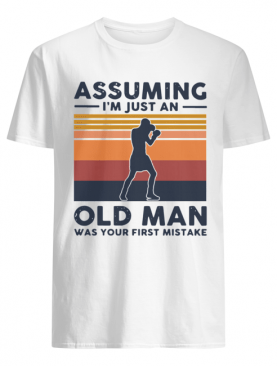 Boxing Assuming I'm Just An Old Man Was Your First Mistake Vintage shirt