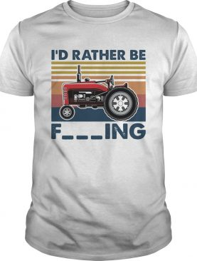 Farm vehicle Id rather be fucking vintage shirt