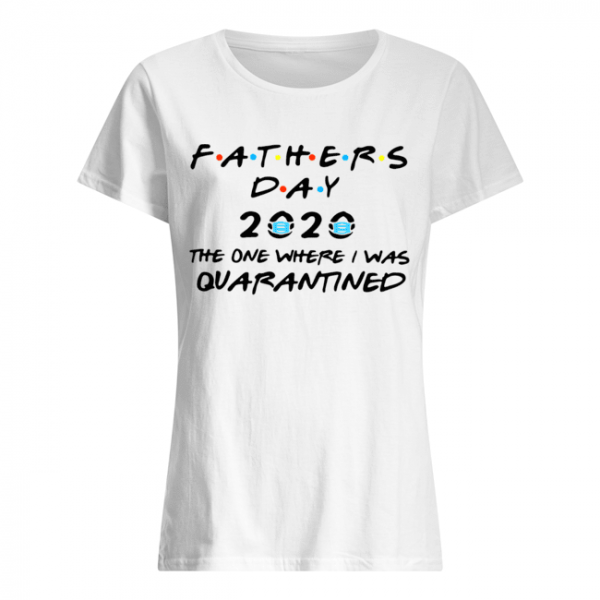 Fathers Day 2020 Mask The One Where I Was Quarantined  Classic Women's T-shirt