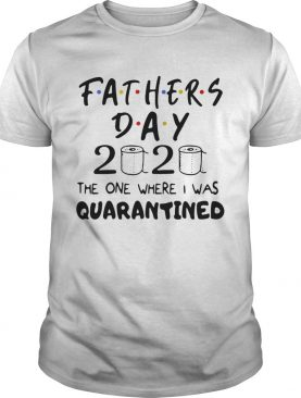 Fathers Day 2020 the one where I was quarantined toilet paper shirt