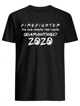 Firefighter the one where they were quarantined 2020 mask shirt