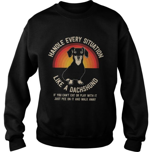 Handle Every Situation Like A Dachshund Pitbull Dog  Sweatshirt