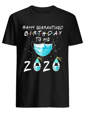 Happy quarantined birthday to me mask 2020 shirt