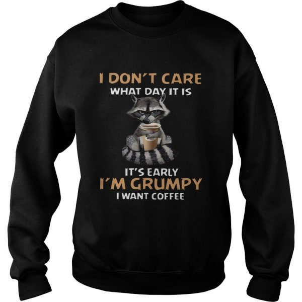 I Dont Care What Day It Is Its Early Im Grumpy I Want Coffee Fox  Sweatshirt
