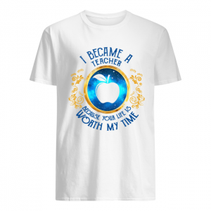 I became a Teacher because your life is worth my time  Classic Men's T-shirt