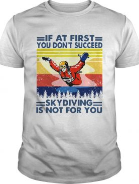 If At First You Dont Succeed Skydiving Is Not For You Vintage Version shirt