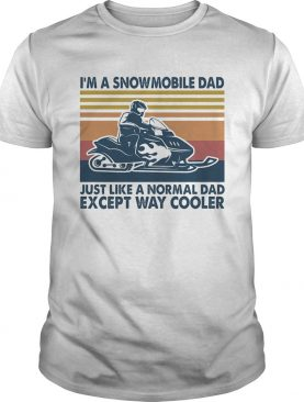 Im a snowmobile dad just like a normal dad except way cooler vintage shirt