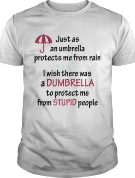 Just As An Umbrella Protects Me From Rain shirt