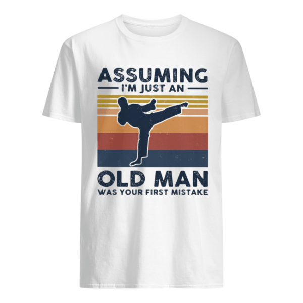 Karate assuming i'm just an old man was your first mistake vintage  Classic Men's T-shirt