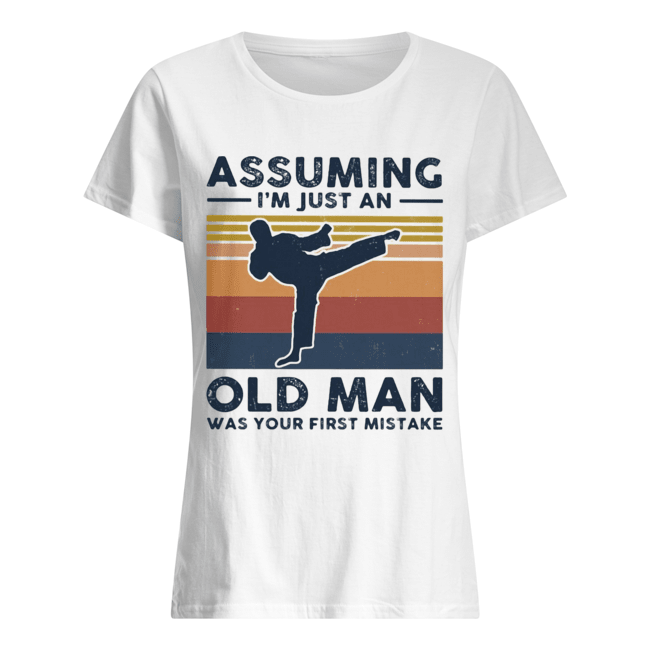 Karate assuming i'm just an old man was your first mistake vintage  Classic Women's T-shirt