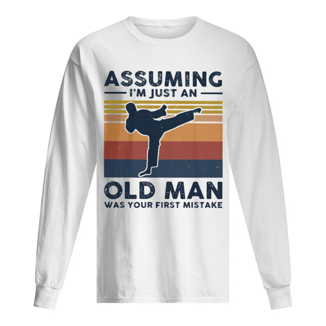 Karate assuming i'm just an old man was your first mistake vintage  Long Sleeved T-shirt
