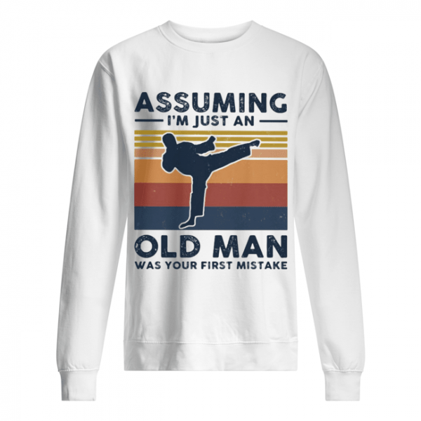 Karate assuming i'm just an old man was your first mistake vintage  Unisex Sweatshirt