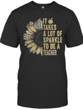 Leopard Sunflower It Takes A Lot Of Sparkle To Be A Teacher T-Shirt