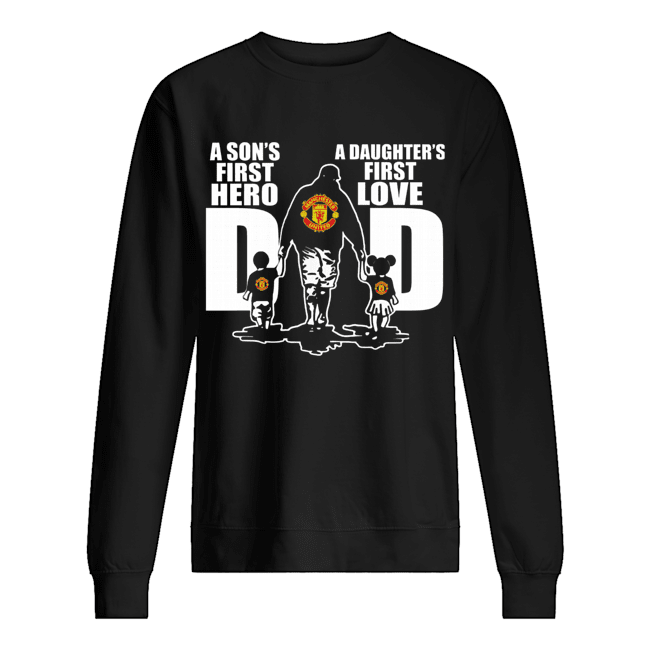 Manchester united a son's first hero a daughter's first love dad happy father's day  Unisex Sweatshirt