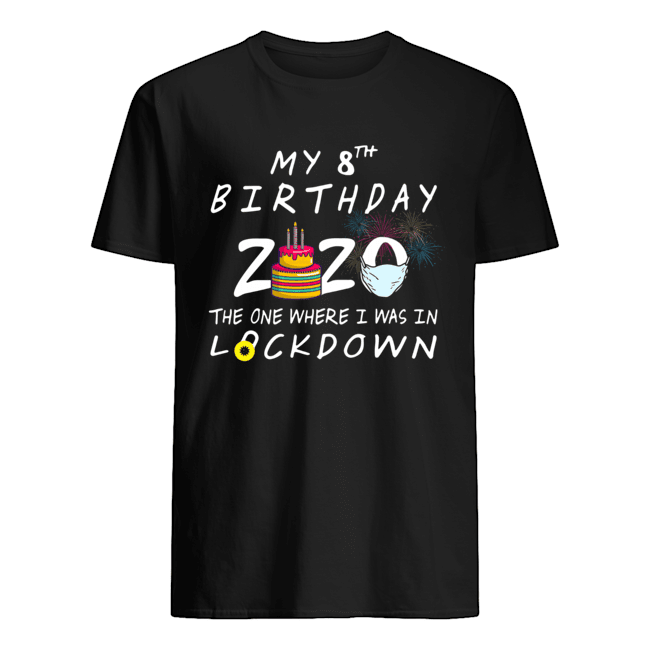 My 8th Birthday 2020 The One Where I Was In Lockdown  Classic Men's T-shirt