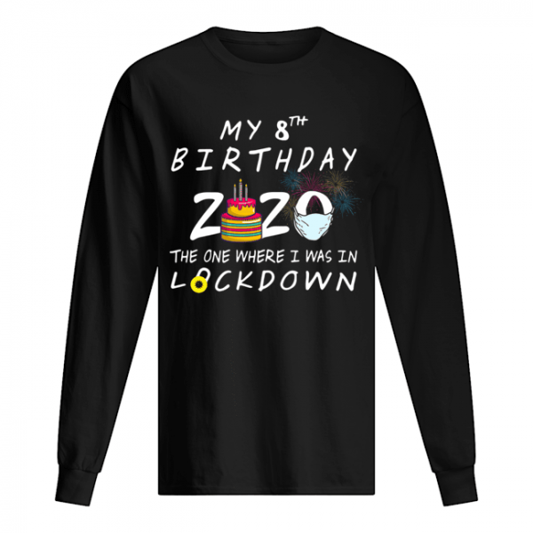 My 8th Birthday 2020 The One Where I Was In Lockdown  Long Sleeved T-shirt