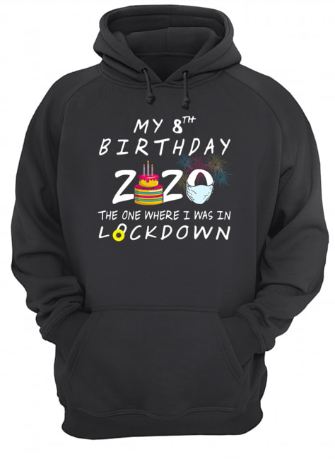 My 8th Birthday 2020 The One Where I Was In Lockdown  Unisex Hoodie