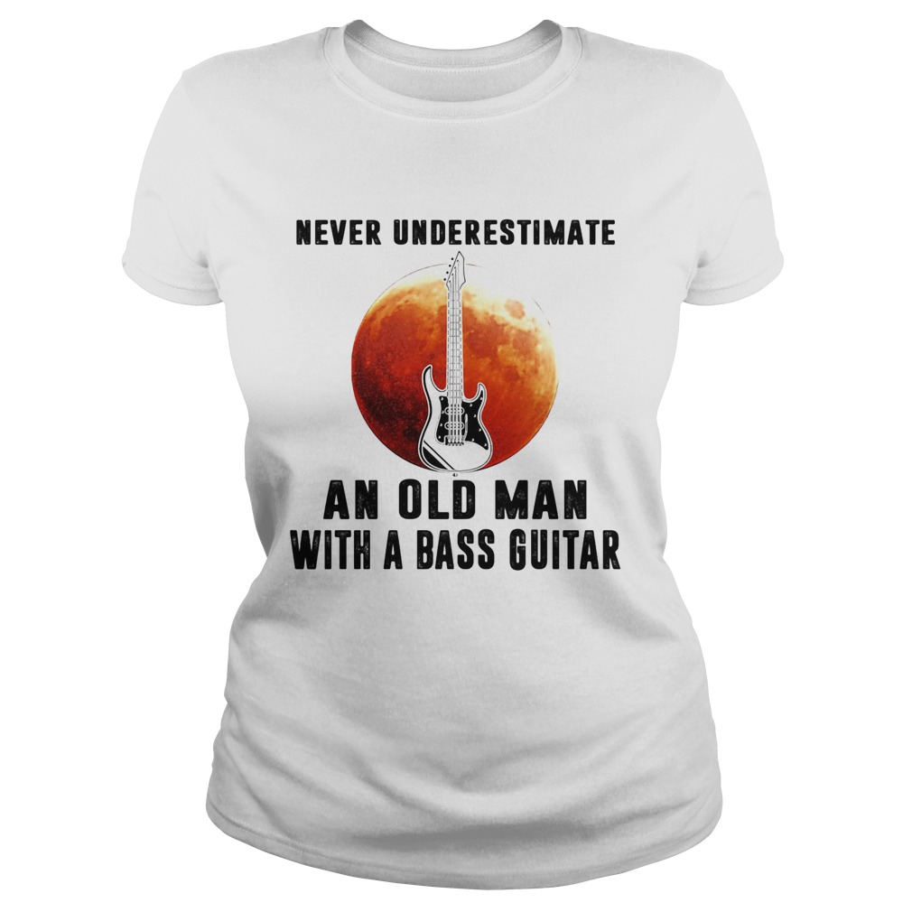 Never underestimate an old man with a bass guitar  Classic Ladies