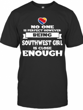 No One Is Perfect However Being Southwest Girl Is Close Enough T-Shirt