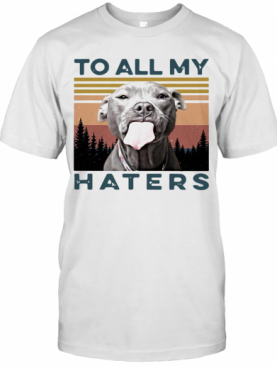 Pit Bull To All My Haters Vintage T-Shirt