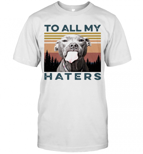 Pit Bull To All My Haters Vintage T-Shirt Classic Men's T-shirt