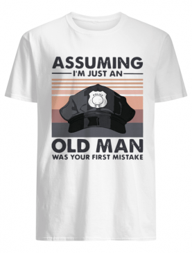 Police Hat Assuming I'm Just An Old Man Was Your First Mistake Vintage shirt
