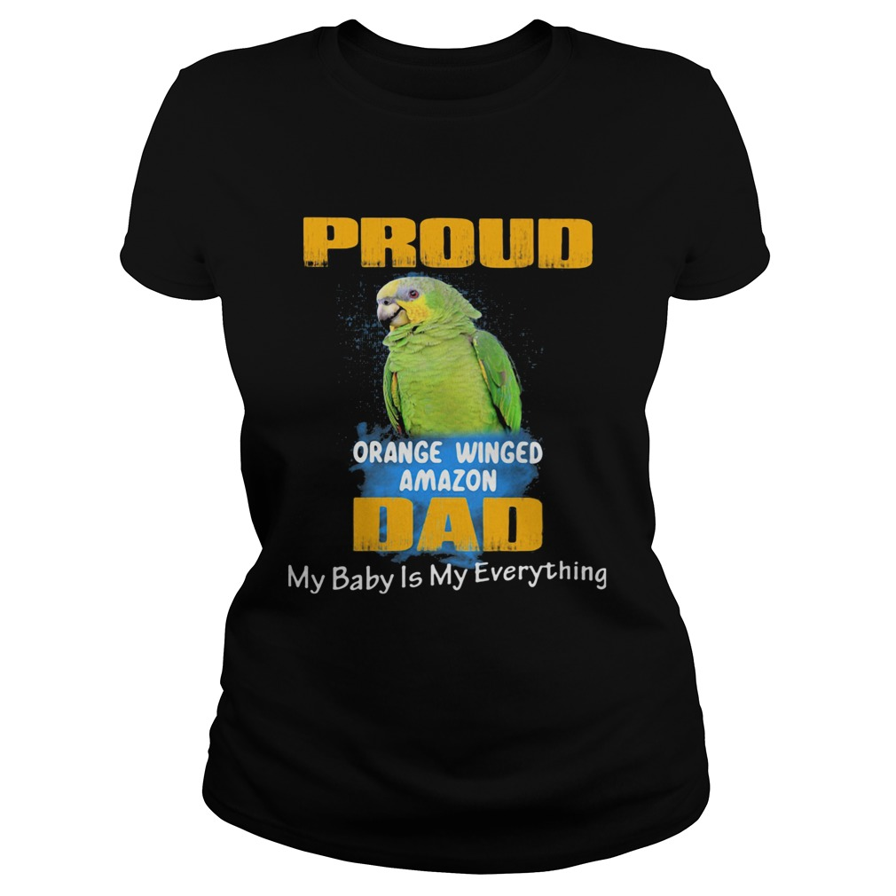 Pround orange winged amazon dad my baby is my everything parrot  Classic Ladies