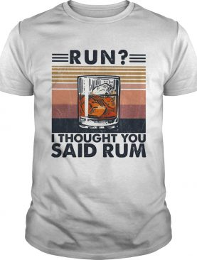 Run I thought you said rum Wine vintage shirt