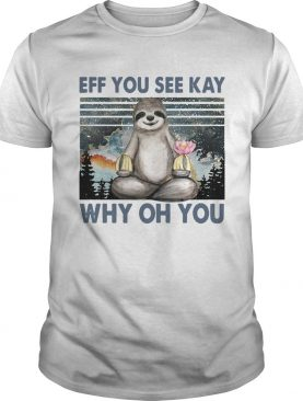 Sloth Yoga Eff You See Kay Why Oh You Vintage shirt