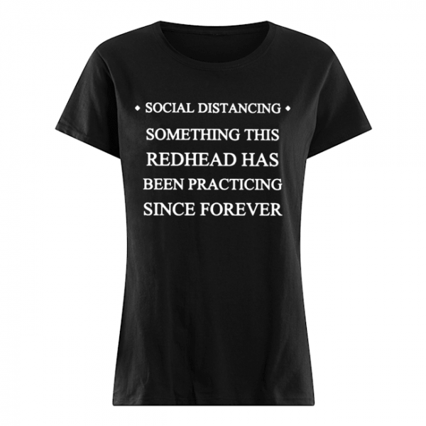 Social distancing something this readhead has been practicing since forever  Classic Women's T-shirt
