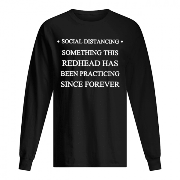Social distancing something this readhead has been practicing since forever  Long Sleeved T-shirt