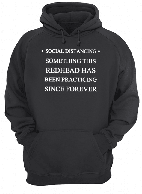 Social distancing something this readhead has been practicing since forever  Unisex Hoodie