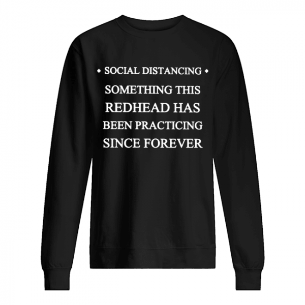 Social distancing something this readhead has been practicing since forever  Unisex Sweatshirt