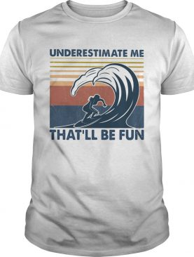 Surfing underestimate me thatll be fun vintage shirt