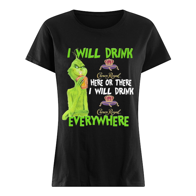 The grinch i will drink crown royal here or there i will drink crown royal everywhere wine  Classic Women's T-shirt