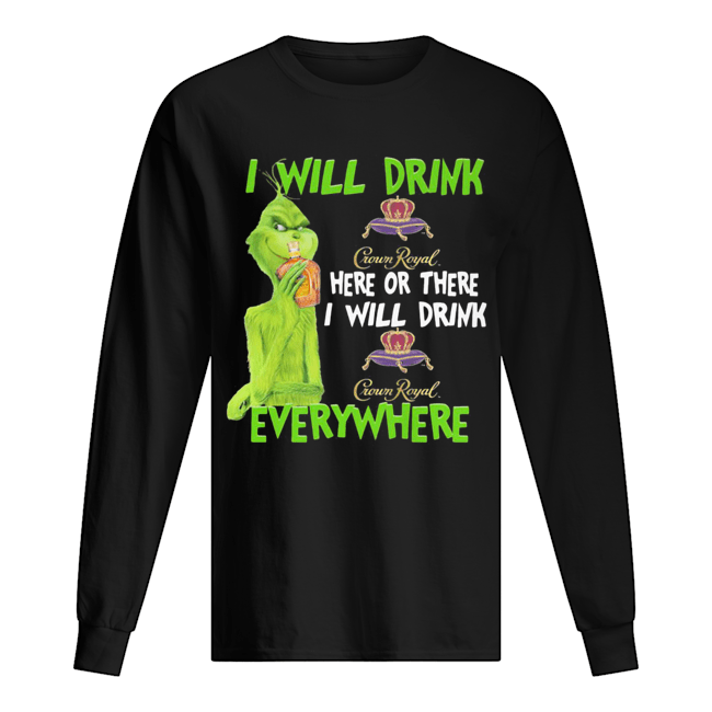 The grinch i will drink crown royal here or there i will drink crown royal everywhere wine  Long Sleeved T-shirt