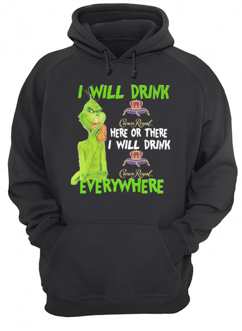 The grinch i will drink crown royal here or there i will drink crown royal everywhere wine  Unisex Hoodie