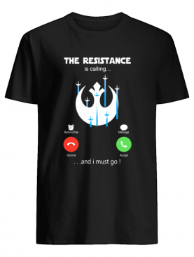 The resistance is calling and i must go shirt