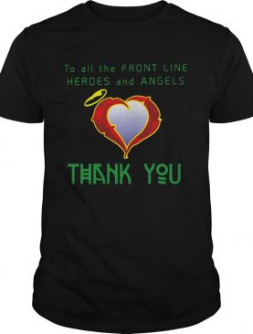 To All The Front Line Heroes And Angels Thank You shirt LlMlTED EDlTlON