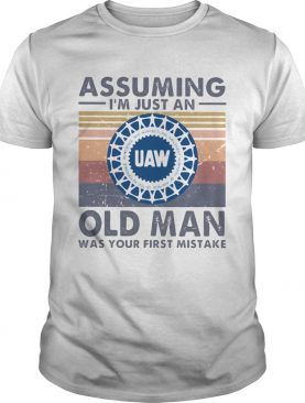 United auto workers assuming Im just an old lady was your first mistake vintage shirt