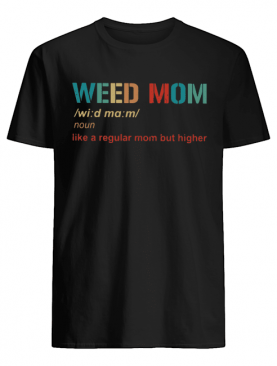 Weed Mom Like A Regular Mom But Higher shirt